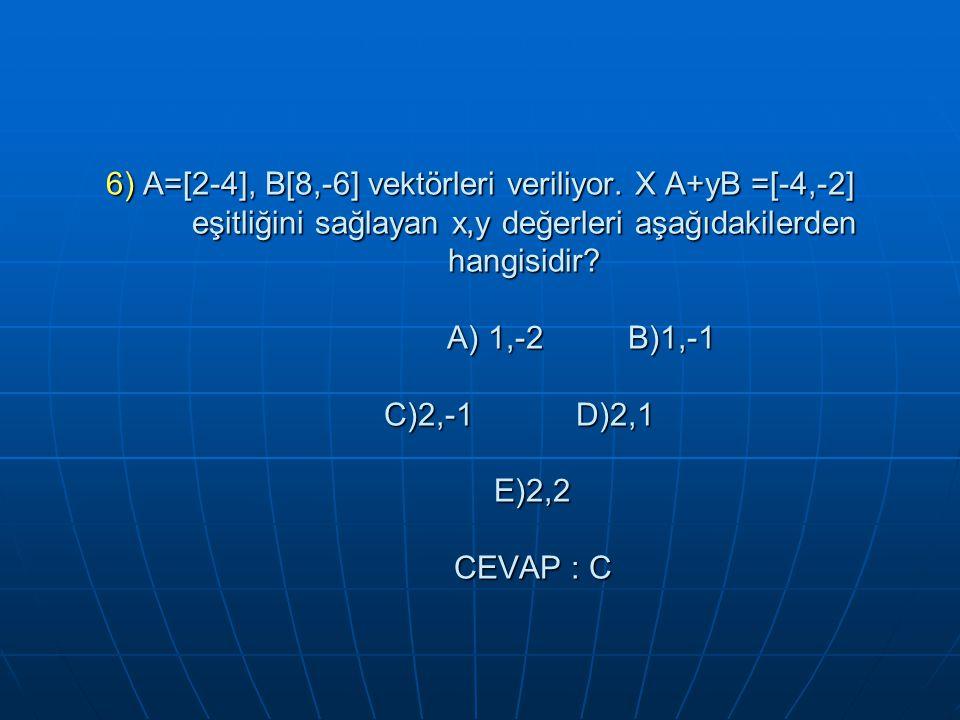 6) A=[2-4], B[8,-6] vektörleri veriliyor